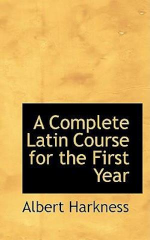 A Complete Latin Course for the First Year af Albert Harkness