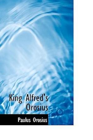 King Alfred's Orosius af Paulus Orosius