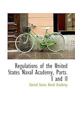 Regulations of the United States Naval Academy, Parts. I and II af United States Naval Academy