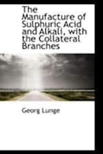 The Manufacture of Sulphuric Acid and Alkali, with the Collateral Branches af George Lunge