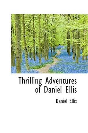 Thrilling Adventures of Daniel Ellis af Daniel Ellis