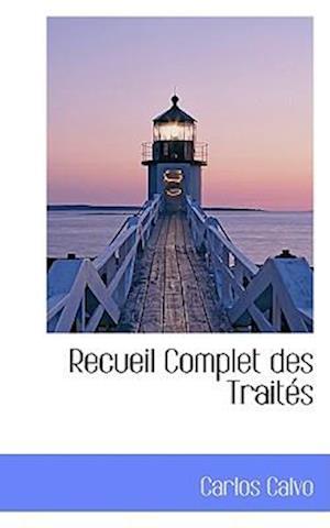 Recueil Complet Des Traites af Carlos Calvo