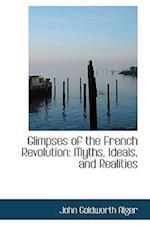 Glimpses of the French Revolution af John Goldworth Alger