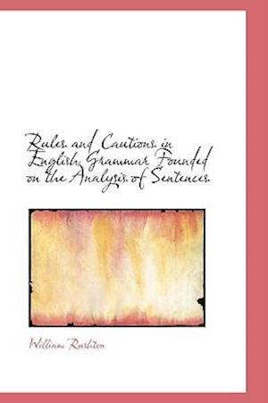 Rules and Cautions in English Grammar Founded on the Analysis of Sentences af William Rushton