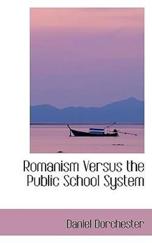 Romanism Versus the Public School System af Daniel Dorchester