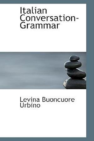 Italian Conversation-Grammar af Levina Buoncuore Urbino
