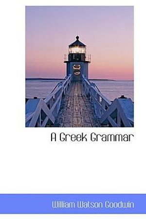 A Greek Grammar af William Watson Goodwin