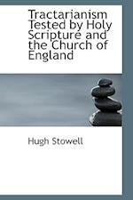 Tractarianism Tested by Holy Scripture and the Church of England af Hugh Stowell