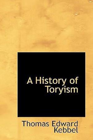 A History of Toryism af Thomas Edward Kebbel
