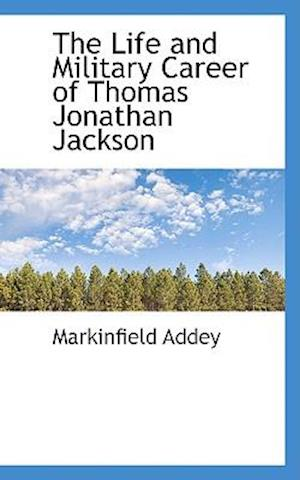 The Life and Military Career of Thomas Jonathan Jackson af Markinfield Addey