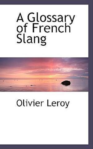 A Glossary of French Slang af Olivier Leroy