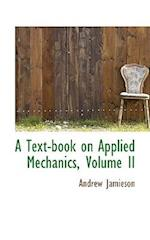 A Text-Book on Applied Mechanics, Volume II af Andrew Jamieson