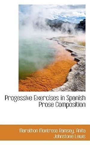 Progessive Exercises in Spanish Prose Composition af Marathon Montrose Ramsey
