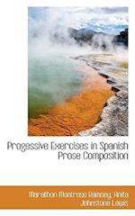 Progessive Exercises in Spanish Prose Composition af Marathon Montrose Ramsey