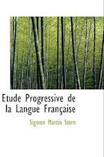 Etude Progressive de La Langue Francaise af Sigmon Martin Stern