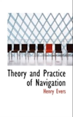 Theory and Practice of Navigation af Henry Evers