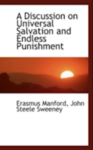 A Discussion on Universal Salvation and Endless Punishment af Erasmus Manford