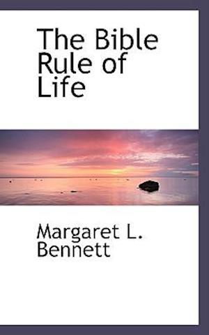 The Bible Rule of Life af Margaret L. Bennett