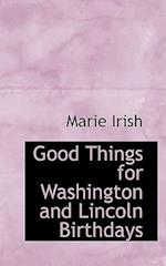 Good Things for Washington and Lincoln Birthdays af Marie Irish