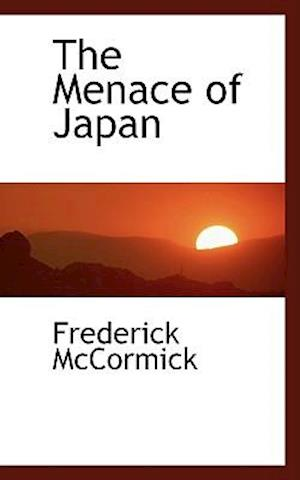 The Menace of Japan af Frederick Mccormick