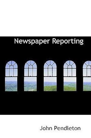 Newspaper Reporting af John Pendleton