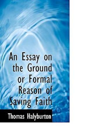 An Essay on the Ground or Formal Reason of Saving Faith af Thomas Halyburton