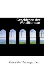 Geschichte Der Weltliteratur af Alexander Baumgartner