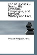 Life of Ulysses S. Grant af William August Crafts