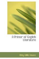 A Primer of English Literature af Abby Willis Howes
