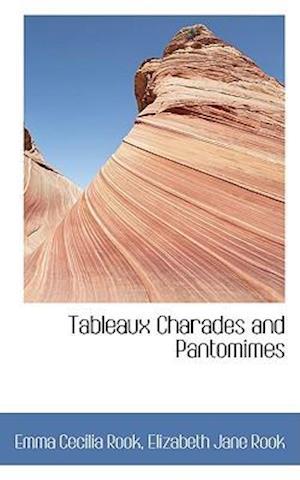 Tableaux Charades and Pantomimes af Emma Cecilia Rook