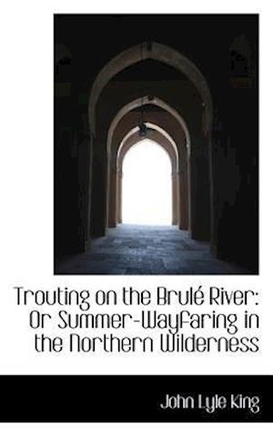 Trouting on the Brule River af John Lyle King