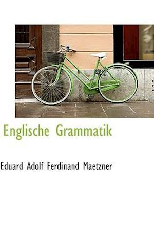 Englische Grammatik af Eduard Adolf Ferdinand Maetzner