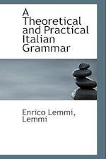 A Theoretical and Practical Italian Grammar af E. Lemmi