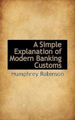 A Simple Explanation of Modern Banking Customs af Humphrey Robinson
