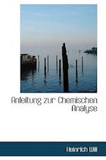 Anleitung Zur Chemischen Analyse af Heinrich Will