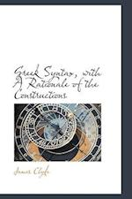 Greek Syntax, with a Rationale of the Constructions af James Clyde