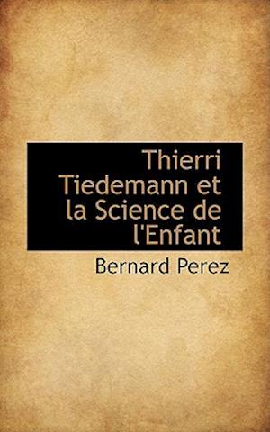 Thierri Tiedemann Et La Science de L'Enfant af Bernard Perez