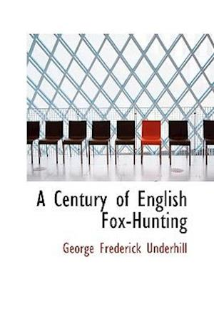 A Century of English Fox-Hunting af George Frederick Underhill