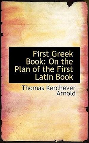 First Greek Book af Thomas Kerchever Arnold