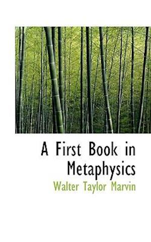 A First Book in Metaphysics af Walter Taylor Marvin