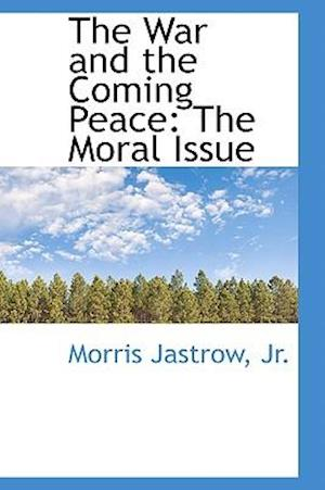 The War and the Coming Peace af Morris Jastrow Jr, Morris Jastrow Jr.