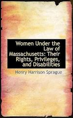 Women Under the Law of Massachusetts af Henry Harrison Sprague