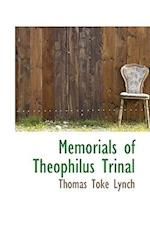 Memorials of Theophilus Trinal af Thomas Toke Lynch