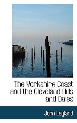 The Yorkshire Coast and the Cleveland Hills and Dales af John Leyland