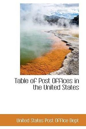 Table of Post Offices in the United States af United States Post Office Dept