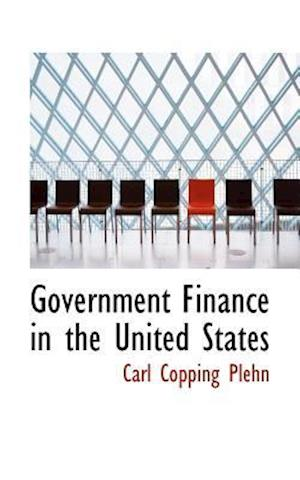 Government Finance in the United States af Carl Copping Plehn