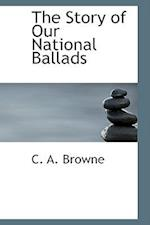 The Story of Our National Ballads af C. A. Browne