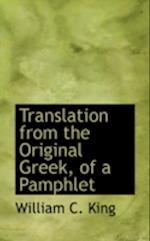 Translation from the Original Greek, of a Pamphlet af William C. King