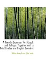 A French Grammar for Schools and Colleges Together with a Brief Reader and English Exercises af William Henry Fraser