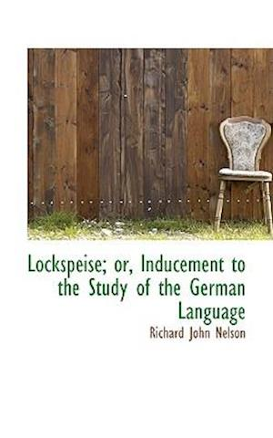 Lockspeise; Or, Inducement to the Study of the German Language af Richard John Nelson